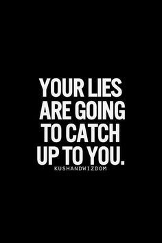 Your lies are going to catch up to you. You think you're protecting someone but in reality you are hurting them and yourself. Be honest. Karma is a bitch. Now Quotes, Great Quotes, Quotes To Live By, Life Quotes, Funny Quotes, Inspirational Quotes, Karma Quotes Truths, Stop Lying Quotes, Quotes About Karma