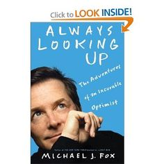 Always Looking Up: The Adventures of an Incurable Optimist Michael J. Fox 1401303382 9781401303389 There are many words to describe Michael J. But readers of Always Looking Up will soon add a Michael J Fox, Up Book, This Book, Book Nerd, Good Books, Books To Read, Spin City, The Ventures, Cinema