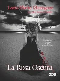 Romance and Fantasy for Cosmopolitan Girls: LA ROSA OSCURA di Laura Martin Montagner