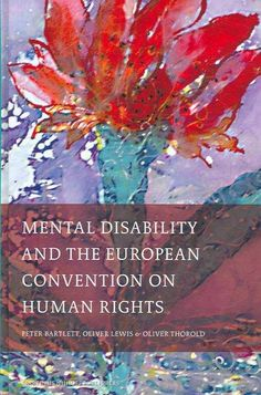 Mental Disability And the European Convention on Human Rights (International Studies in Human Rights): Mental Disability And the European Convention on Human Rights