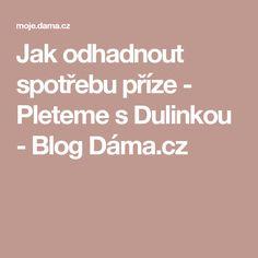 Jak odhadnout spotřebu příze - Pleteme s Dulinkou - Blog Dáma.cz Blog, Blogging