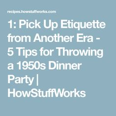 ef79c251eae2 1: Pick Up Etiquette from Another Era - 5 Tips for Throwing a 1950s Dinner  Party | HowStuffWorks