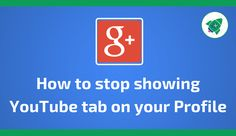 How to stop showing YouTube tab on your Profile  Martin Shervington shows you what you need to know on G+