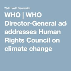 WHO   WHO Director-General addresses Human Rights Council on climate change