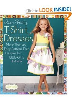 Sew Pretty T-Shirt Dresses: More Than 25 Easy, Pattern-Free Designs for Little Girls (Sweet Seams): Sweet Seams: 9781936096497: Amazon.com: Books