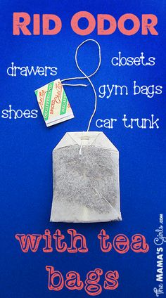 Get rid of odors with tea bags- perfect for tucking into a gym bag or closet.