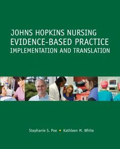 Johns Hopkins Nursing Evidence-Based Practice: Implementation and Translation by Stephanie Poe. $39.95. Publication: July 13, 2010. Edition - 1. Publisher: SIGMA Theta Tau International, Center for Nur; 1 edition (July 13, 2010)