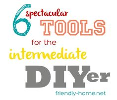 6 Spectacular Tools for the Intermediate DIYer