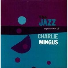 Mingus, Charles - Jazz Experiments of Charles Mingus LP Cover Art