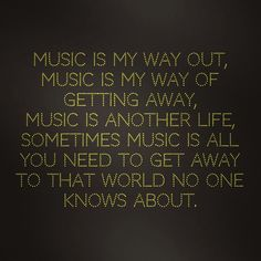 """Music is another #life. Sometimes #music is all you need to get away to that #world no one knows about."""