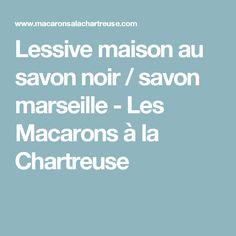 Lessive maison au savon noir / savon marseille - Les Macarons à la Chartreuse