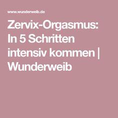 Zervix-Orgasmus: In 5 Schritten intensiv kommen | Wunderweib