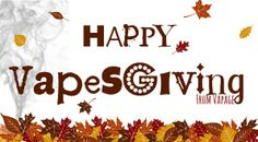 Happy Thanksgiving from Vapage! Vapage Premium Electronic Cigarettes and Vaping Products #Vapage #ecigs #electroniccigarettes #rechargeable #vape #vaping #ego #vpro #solokit #650 #tank #crystal #atty #atomizer #e-liquid #ejuice #eliquid #VMOD #VPRO #Ego #PV #flavoryouwilllove #vookah #hookah #ehookah #hookahsauce #11mg #eciggo #halloween #flavoryouwilllove