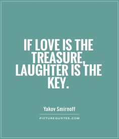 If love is the treasure, laughter is the key. Picture Quotes.