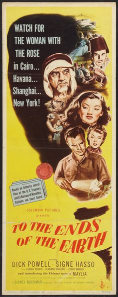 To the Ends of the Earth (1948) Stars: Dick Powell, Signe Hasso, Maylia, Ludwig Donath ~ Director: Robert Stevenson