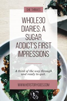 """Whole30 Diaries: A Sugar Addict's First Impressions: """"I'm writing this blog post on the tenth day of my second Whole30 attempt. I've spent the last three days barely scraping by, begging my husband every evening to bring home a bottle of Champagne and a chocolate bar, and frankly, wondering if this whole thing is really worth it."""" — Her Story Goes."""