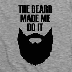 The Beard Made Me Do It TShirt - Tee Top Shirt funny humour beard hipster lumber… I Love Beards, Awesome Beards, Beard Quotes, Shirt Quotes, Badass Beard, Sketch Manga, Beard Game, Beard Humor, Hipster Beard