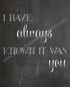 I've Always Known It Was You Quote - Chalkboard Style Printable - Digital File - Wall Art