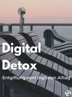 """Digital Detox bedeutet """"digitale Entgiftung"""" und damit einen Zeitraum, in welchem wir auf die Benutzung aller digitalen Geräte verzichten."""