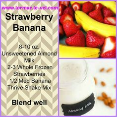 STRAWBERRY BANANA THRIVE LIFESTYLE MIX SMOOTHIE RECIPE Unsweetened almond milk, Thrive Lifestyle Mix (shake mix), strawberries, and bananas. THRIVE LIFESTYLE MIX - Ultra Micronized - Nutrient Mineral Dense Formula - Probiotic & Enzyme Blend - Antioxidant & Extract Blend - Lean Muscle Support - Weight Management or Fitness - Gluten Free
