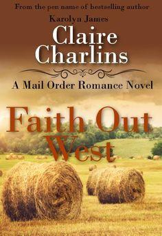 Faith Out West (A Mail Order Romance Novel) (7) (Clara & George) by Claire Charlins, http://www.amazon.com/dp/B00IP2TIWG/ref=cm_sw_r_pi_dp_ObUAub0N26600/191-2237294-2981112