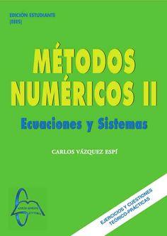 MÉTODOS NUMÉRICOS II Ecuaciones y Sistemas Autor: Carlos Vazquez Espí  Editorial: García Maroto Editores Edición: 1 ISBN: 9788415214335 ISBN ebook: 9788415214342 Páginas: 261 Área: Ciencias y Salud Sección: Matemáticas