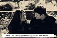 One tree hill taught me. ..