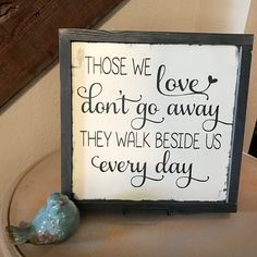 Those we love don't go away, they walk beside us every day. We all have people who have gone before us that we miss so much! Hang this sign in your home to remind you that they are still with you at heart. Hand crafted in Plains, Montana. DETAILS & DIMENSIONS Includes hangers in the back for easy hanging. Because t