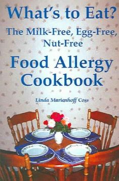 What's to Eat?: The Milk-Free, Egg-Free, Nut-Free Food Allergy Cookbook