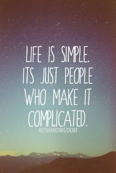 Photo quotes about Life - Life is simple - http://meaningfullquotes.com/photo-quotes-about-life-life-is-simple/