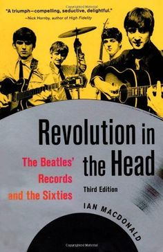 Revolution in the Head: The Beatles' Records and the Sixties by Ian MacDonald, http://www.amazon.com/dp/1556527330/ref=cm_sw_r_pi_dp_am0Rqb0E4GVQZ