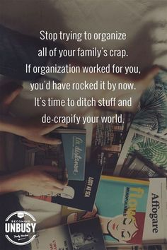 Stop trying to organize all of your family's crap. If organization worked for you, you'd have rocked it by now. It's time to ditch stuff and de-crapify your world. Loving this 100 Things Weekend Challenge idea! Organize Life, Declutter Your Life, Me Quotes, Motivational Quotes, Inspirational Quotes, Drake Quotes, Quotes Positive, Positive Thoughts, Wisdom Quotes