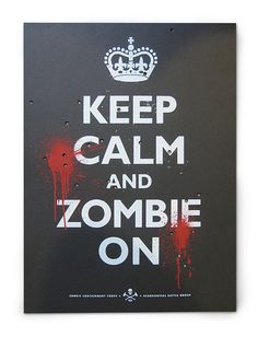 Keep Calm and Zombie On Poster - Black by Lovely Mpls, via Flickr