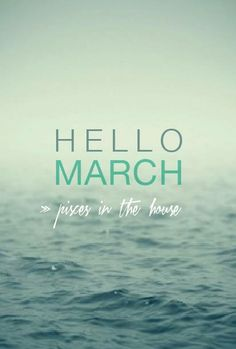Hello March! > Pisces in the house <  Are you celebrating your birthday this month? Let us know!