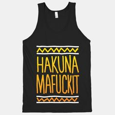 Hakuna Mafuckit | HUMAN | T-Shirts, Tanks, Sweatshirts and Hoodies