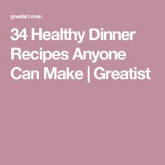 34 Healthy Dinner Recipes Anyone Can Make | Greatist