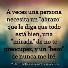 Sometimes a person needs a hug that says everything is fine, not a look of worry and a kiss I'll never Go Spanish Inspirational Quotes, Spanish Quotes, Great Quotes, Quotes To Live By, Love Quotes, Romantic Humor, Love Of My Life, My Love, Need A Hug