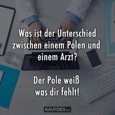 Was ist der Unterschied zwischen einem Polen und einem Arzt? Der Pole weiß was dir fehlt! | Humor | Pinterest | Humor