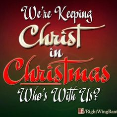 We're keeping Christ in Christmas.  Who's with us?