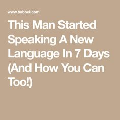 This Man Started Speaking A New Language In 7 Days (And How You Can Too!)