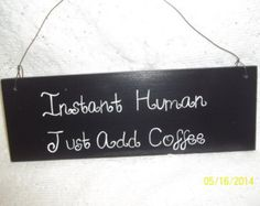 Instant Human Just Add Coffee Handpainted Sign