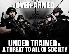 Truth be told...they are steroid taking, trigger happy, wife beating thugs.