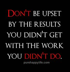 #quote - Don't be upset by the results you....more on purehappylife.com
