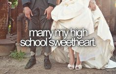 Marry my High School Sweetheart...