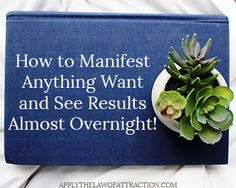 How To Manifest Anything You Want And See Results Almost Overnight