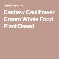 Cashew Cauliflower Cream Whole Food Plant Based