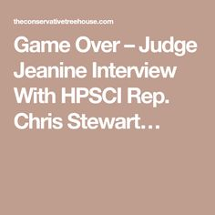 Game Over – Judge Jeanine Interview With HPSCI Rep. Chris Stewart…