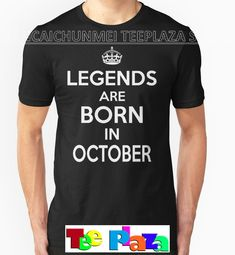 2017 Real New Fashion Cotton No Teeplaza T Shirt Design Men's Short Sleeve Gift O-neck Legends Are Born In For October Shirts
