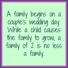 """SO TRUE! I hate when people say that we aren't a """"family"""" because we don't have children."""