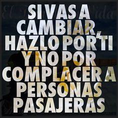 Si vas a cambiar, hazlo por ti y no por complacer a personas pasajeras... #Citas #Frases @Candidman